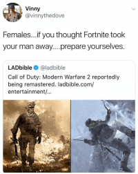 Call of Duty Modern Warfare 2, Memes, and Call of Duty: Vinny  @vinnythedove  Females...if you thought Fortnite took  your man away....prepare yourselves.  LADbible @ladbible  Call of Duty: Modern Warfare 2 reportedly  being remastered. ladbible.com/  entertainment/... Just wait on it