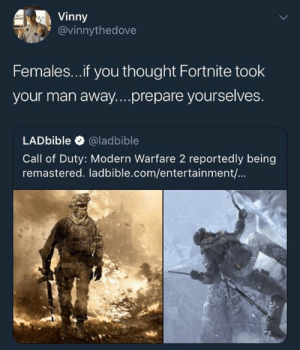 Call of Duty Modern Warfare 2, Memes, and Call of Duty: Vinny  @vinnythedove  Females...if you thought Fortnite took  your man away....prepare yourselves.  LADbible @ladbible  Call of Duty: Modern Warfare 2 reportedly being  remastered. ladbible.com/entertainment/... Get ready
