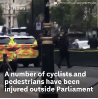 Memes, News, and Police: @VINNYMCAV/EURONEWSNBC  News  A number of cyclists and  pedestrians have been  injured outside Parliament A car has crashed into barriers outside the Houses of Parliament, injuring a number of cyclists and pedestrians.  Counter-terror police are currently leading the investigation, although the reason behind the incident is not yet known.