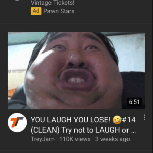 ImAliveNoticeMe on iFunny :): Vintage Tickets!  Ad  Pawn Stars  6:51  :  YOU LAUGH YOU LOSE! #14  (CLEAN) Try not to LAUGH or..  TreyJam 110K views 3 weeks ago  7  7 ImAliveNoticeMe on iFunny :)