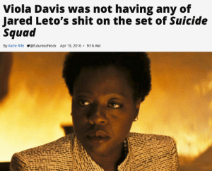 elphabaforpresidentofgallifrey:  not all heroes wear capes: Viola Davis was not having any of  Jared Leto's shit on the set of Suicide  Squad  Apr 19, 2016. 9:16 AM  By Katie Rife  @futureschlock elphabaforpresidentofgallifrey:  not all heroes wear capes