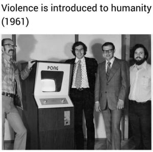 Disgusting.: Violence is introduced to humanity  (1961)  PONG Disgusting.
