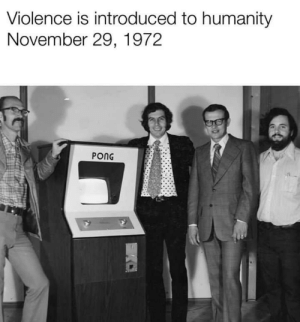 The decline of western civilization: Violence is introduced to humanity  November 29, 1972  PONG The decline of western civilization