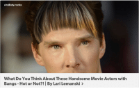 Target, Tumblr, and Blog: virallisty.rocks  What Do You Think About These Handsome Movie Actors with  Bangs - Hot or Not?! By Lari Lemanski> spamblogappreciationblog:i'm finished