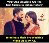 #Virushka: Virat And Anushka Are The  First Couple In Indian History  LAUGHING  Colowrs  To Release Their Pre-Wedding  Video As A TV Ad. #Virushka