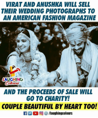 #Virushka: VIRAT AND ANUSHKA WILL SELL  THEIR WEDDING PHOTOGRAPHS TO  AN AMERICAN FASHION MAGAZINE  AUGHING  AND THE PROCEEDS OF SALE WILL  COUPLE BEAUTIFUL BY HEART TOO!  GO TO CHARITY! #Virushka