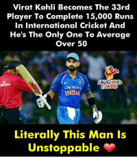 Cricket, International, and Only One: Virat Kohli Becomes The 33rd  Player To Complete 15,000 Runs  In International Cricket And  He's The Only One To Average  Over 50  LAUGHING  mirates  NDM  Literally This Man Is  Unstoppable