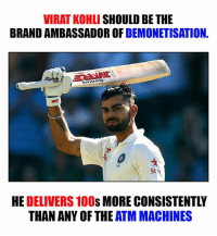 Memes, Consistency, and 🤖: VIRAT KOHLI SHOULD BE THE  BRAND AMBASSADOROF  DEMONETISATION  Stu  HE  DELIVERS100s MORE CONSISTENTLY  THAN ANY OF THE  ATM MACHINES