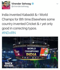 Memes, World Cup, and Good: Virender Sehwag  avirendersehwag  India invented Kabaddi &r World  Champs for 8th time. Elsewhere some  country invented Cricket & r yet only  good in correcting typos.  HINDVIRN  cur AHMEDABAD 2016 KABADDI WORLD CUP  WORLD  CHAMPIONS  INDIA  38 29  BACK  BENCHERS Epic