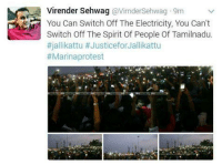 Memes, Protest, and 🤖: Virender Sehwag  avirndersehwag 9m  You Can Switch Off The Electricity, You Can't  Switch Off The Spirit Of People Of Tamilnadu.  #jallikattu #JusticeforJallikattu  #Marina protest Virender Sehwag in support jallikattu..