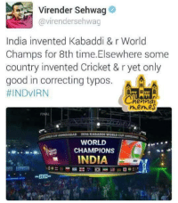 Memes, Cricket, and Good: Virender Sehwag  Gavirendersehwag  India invented Kabaddi & r World  Champs for 8th time. Elsewhere some  country invented Cricket & r yet only  good in correcting typos.  HINDVIRN  ernal  nemes  WORLD  CHAMPIONS  INDIA Die 😂😂😂😂