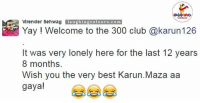 300, Indianpeoplefacebook, and Sehwag: Virender Sehwag  laughing colours.com  Welcome to the 300 club @karun126  It was very lonely here for the last 12 years  8 months.  Wish you the very best Karun.Maza aa  gaya! Hahhahaha Sehwag at his best