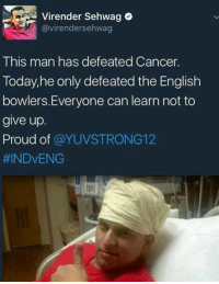 Memes, English, and 🤖: Virender Sehwag  O  avirendersehwag  This man has defeated Cancer.  Today, he only defeated the English  bowlers Everyone can learn not to  give up.  Proud of  YUVSTRONG12  HINDVENG Virender Sehwag on Yuvraj Singh