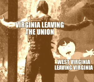 I thought this was America!: VIRGINIA LEAVING  THE UNION  WEST VIRGINIA  LEAVING VIRGINIA I thought this was America!