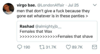Bae, Blackpeopletwitter, and Fuck: virgo bae. @LondonAffair Jul 25  men that don't give a fuck because they  gone eat whatever is in these panties >  Rashad @almightyjb_  Females that Wax  190 t31.7K  89.7K <p>Bone App The Clit 😛❤️ (via /r/BlackPeopleTwitter)</p>