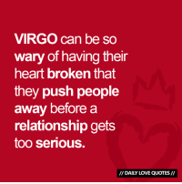 Love, Heart, and Quotes: VIRGO can be so  wary of having their  heart broken that  they push people  away before a  relationship gets  too serious.  DAILY LOVE QUOTES #VIRGO can be wary in love...  Via Daily Love Quotes 💘