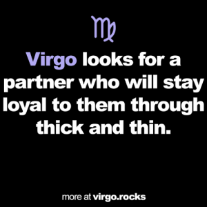Virgo, Who, and Will: Virgo looks for a  partner who will stay  loyal to them through  thick and thin.  more at virgo.rocks