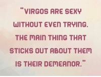 Sexy, Sticks, and The Maine: VIRGOS ARE SEXy  WITHOUT EVEN TR ING.  THE MAIN THING THAT  STICKS OUT ABOUT THEM  IS THEIR DEMEAnOR.