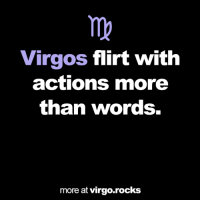 Virgo, More Than Words, and Words: Virgos flirt with  actions more  than words.  more at virgo rocks #VIRGO ♍ 🌟