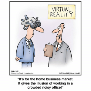 """Laughingstock: VIRTUAL  REALITY  FARCUS  LaughingStock Licensing Inc  WAISOLASS COUCTHART  """"It's for the home business market.  It gives the illusion of working in a  crowded noisy office!"""""""