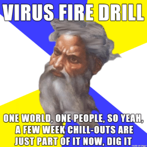 Virus fire drill chill outs: Virus fire drill chill outs