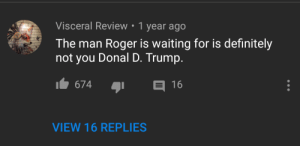 Definitely, Roger, and One Piece: Visceral Review . 1 year ago  The man Roger is waiting for is definitely  not you Donal D. Trump.  674  16  VIEW 16 REPLIES One piece does exist and its beyond the wall.