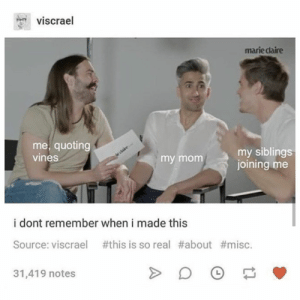 Kids, Misc, and Vines: viscrael  marie claire  me, quoting  vines  my siblings  my momjoining me  i dont remember when i made this  Source: visc rael #this is so real #about #misc.  31,419 notes Just to clarify... I am Tan in this situation and JVN and Antoni rep my kids...