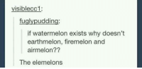 Firemelon: visiblecc1:  fuglypudding:  if watermelon exists why doesn't  earthmelon, firemelon and  airmelon??  The elemelons
