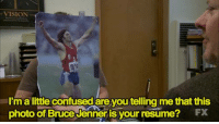 Bruce Jenner, Confused, and Memes: VISION  I'm a little confused are you telling me that this  photo of Bruce Jenner is your resume?  Fx
