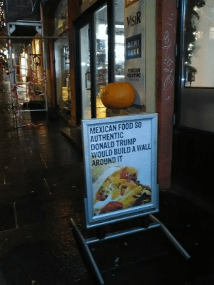 Donald Trump, Food, and Mexican Food: VISIR  DEMI  DEKK  PENGUIN  YACHTING  MEXICAN FOOD SO  AUTHENTIC  DONALD TRUMP  WOULD BUILD A WALL  AROUND IT Bergen, Norway Tex-Mex