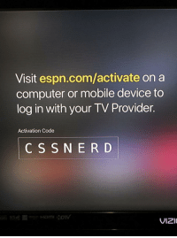Espn, Computer, and Mobile: Visit espn.com/activate on a  computer or mobile device to  log in with your TV Provider.  Activation Code  CS S N E R D  00001 SrSO  VIzi Ok ESPN