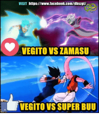 I would just say that Vegito vs Zamasu had the potential to surpass the one with Buu.   - Dragon Ball Fans: VISIT  https://www.facebook.com/dbszgt/  VEGITO VS ZAMASU  VEGITO VS SUPER BUU I would just say that Vegito vs Zamasu had the potential to surpass the one with Buu.   - Dragon Ball Fans
