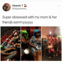 Friends, Memes, and Hope: Vitamin T  @bigbeeeee  Super obsessed with my mom & her  friends sorrrryyyyyy  3-4 I hope to be this extra with my friends when we are older