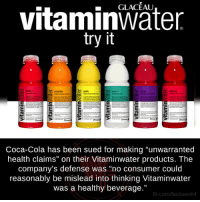 "Coca-Cola, Memes, and Weird: vitaminwater  try it  Coca-Cola has been sued for making ""unwarranted  health claims"" on their Vitaminwater products. The  company's defense was ""no consumer could  reasonably be mislead into thinking Vitaminwater  was a healthy beverage.""  fb.com/facts Weird"