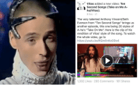 "Vitas, Songs, and Video: '--' Vitas added a new video: Ten  Second Songs (Take on Me A-  ha/Vitas)  9 hrs  The very talented Anthony Vincent/Seth  Everson from ""Ten Second Songs"" brings us  another episode, this one being 20 styles of  A-ha's ""Take On Me"". Here is the clip of his  rendition of Vitas' style of the song. To watch  the whole video, go to  https://youtu.be/RQmOnKoODo4  UITAS  1,382 Likes 293 Comments 181 Shares <p>vitas just personally called me ""seth everson"" i am shaking<br/></p>"