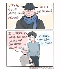 VITYA  WITH  STOP  MESSING UR FIANCE  AROUND  I LITERALLY  HAVE NO IDEA  VICTOR.  WHAT UR MY LEG  IS NUMB  TALKING  ABOUT  RANDOMSPLASHES Headcanon: nothing ever gets done at practice because victor's clingy af around his fiance lmao yurionice victuuri victuri yuurikatsuki victornikiforov randomsplashes