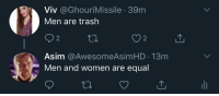 Trash, Women, and Irl: Viv @GhouriMissile 39m  Men are trash  92  Asim @AwesomeAsimHD 13m  2  Men and women are equal me_irl