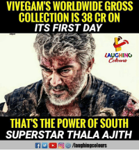 ajith: VIVEGAM'S WORLDWIDE GROSS  COLLECTION IS 38 CR ON  ITS FIRST DAY  LAUGHING  THAT'S THE POWER OF SOUTH  SUPERSTAR THALA AJITH  flaughingcolours