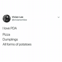 Love, Pizza, and Relatable: Vivian Lee  @vivianwmlee  I love PDA  Pizza  Dumplings  All forms of potatoes 😘🍕