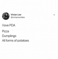 the only kind of PDA i'm interested in 🍕🥟🥔 (@romperdotcom - @vivianwmlee on Twitter): Vivian Lee  @vivianwmlee  I love PDA  Pizza  Dumplings  All forms of potatoes the only kind of PDA i'm interested in 🍕🥟🥔 (@romperdotcom - @vivianwmlee on Twitter)