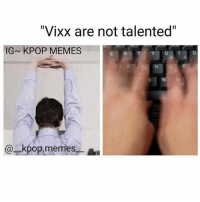"》Tag your friends 》》 Follow @funnykpop_hamster 》》》DM any funny videos ⚠ credit to owner© kpop korean fangirl fandom exo bangtanboys bigbang snsd 2ne1 ikon gfriend exid superjunior got7 astro blackpink kard nct twice redvelvet seventeen vixx blockb shinee monstax: ""Vixx are not talented""  IGN KPOP MEMES  a. kpop,memes 》Tag your friends 》》 Follow @funnykpop_hamster 》》》DM any funny videos ⚠ credit to owner© kpop korean fangirl fandom exo bangtanboys bigbang snsd 2ne1 ikon gfriend exid superjunior got7 astro blackpink kard nct twice redvelvet seventeen vixx blockb shinee monstax"