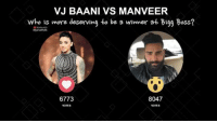 #SILlyPolls: VJ BAANI VS MANVEER  who is more deserving to be a winner at Bigg Boss?  Made with  8047  6773  VOTES  VOTES #SILlyPolls