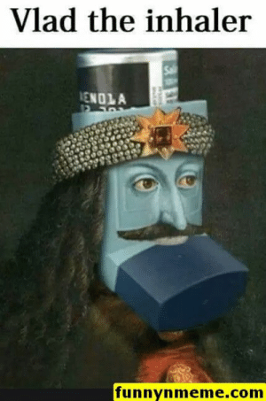 Funny Memes - #funnymemes #funnypictures #funnymeme #humor #funnytexts #funnyquotes #funnyanimals #funny #lol #haha #memes #entertainment #gifs #gif #funnygif #funnygifs: Vlad the inhaler  ENOLA  funnynmeme.com Funny Memes - #funnymemes #funnypictures #funnymeme #humor #funnytexts #funnyquotes #funnyanimals #funny #lol #haha #memes #entertainment #gifs #gif #funnygif #funnygifs
