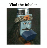 My name is Vlad: Vlad the inhaler  ENOLA My name is Vlad