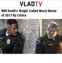"""In my opinion.... It is what it is. It's a Netflix movie. And it really isn't that bad..... but it ain't no """"independence Day"""": VLADTV  Will Smith's 'Bright Called Worst Movie  of 2017 By Critics  hICE  JAKOBY In my opinion.... It is what it is. It's a Netflix movie. And it really isn't that bad..... but it ain't no """"independence Day"""""""