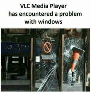 VLC…: VLC Media Player  has encountered a problem  with windows  VERA AFE  TH  ARCADIA VLC…