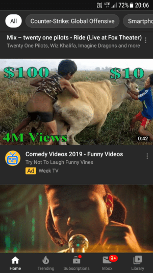 WTH youtube: Vo) LTE l 72% i 20:06  LTE  Smartphc  Counter-Strike: Global Offensive  All  Mix – twenty one pilots - Ride (Live at Fox Theater)  Twenty One Pilots, Wiz Khalifa, Imagine Dragons and more  $100  $10  4M Views  0:42  Comedy Videos 2019 - Funny Videos  %3D  Week  Try Not To Laugh Funny Vines  TV  Ad Week TV  +6  Trending  Subscriptions  Inbox  Library  Home WTH youtube