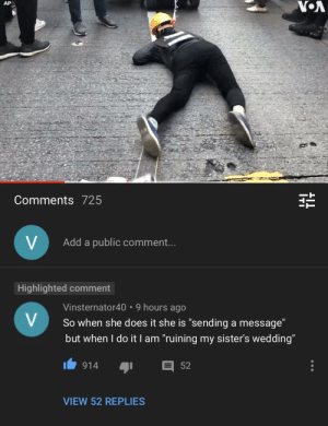 """Woman Protests in Hong Kong by Crawling on Her Hands and Knees: VOA  AP  Comments 725  Add a public comment...  Highlighted comment  Vinsternator40 •9 hours ago  So when she does it she is """"sending a message""""  but when I do itI am """"ruining my sister's wedding""""  V  52  914  VIEW 52 REPLIES Woman Protests in Hong Kong by Crawling on Her Hands and Knees"""