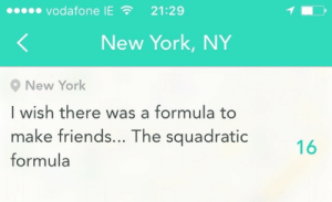 York Ny: Vodafone IE  21:29  New York, NY  New York  I wish there was a formula to  WIS  make friends... The squadratic  formula  16