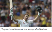 Adam Voges 'Second best record behind bradman' v South Africa avg 7 v Sri Lanka avg 20 v England avg 29 v West Indies avg 542: Voges retires with second best average after Bradman Adam Voges 'Second best record behind bradman' v South Africa avg 7 v Sri Lanka avg 20 v England avg 29 v West Indies avg 542